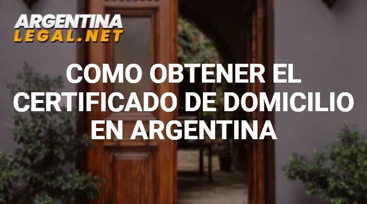 Como Obtener El Certificado De Domicilio En Argentina
