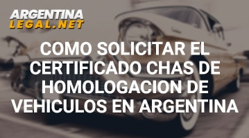 Cómo Solicitar El Certificado CHAS De Homologación De Vehículos En Argentina