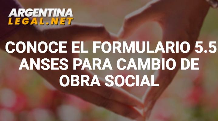 Conoce El Formulario 5.5 ANSES Para Cambio De Obra Social