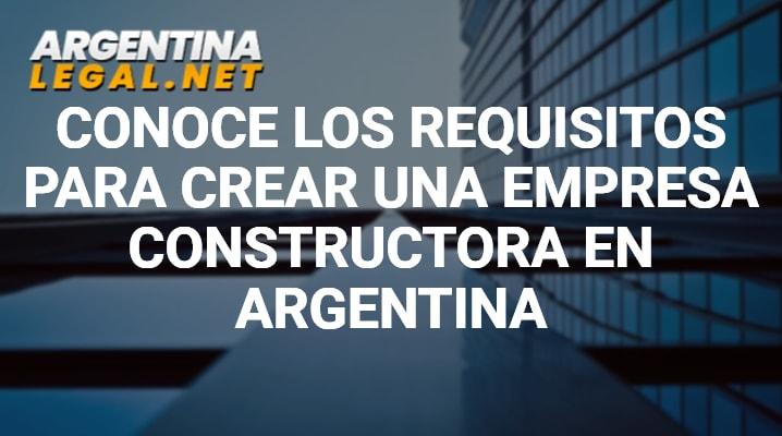 Conoce Los Requisitos Para Crear Una Empresa Constructora En Argentina