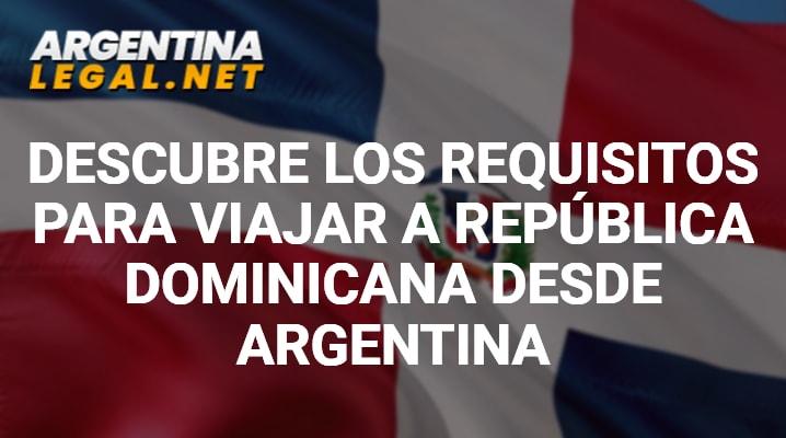 Descubre Los Requisitos Para Viajar A República Dominicana Desde Argentina