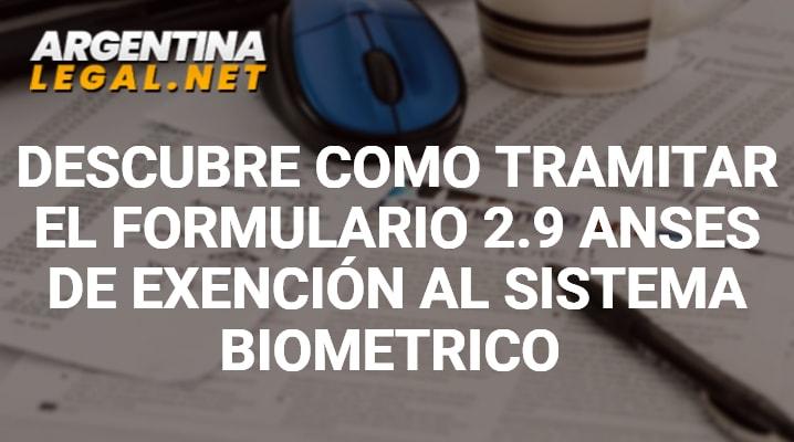 Descubre Como Tramitar El Formulario 2.9 ANSES De Exención Al Sistema Biométrico