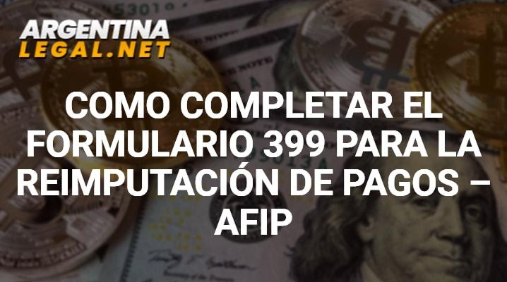 Como Completar El Formulario 399 Para La Reimputación De Pagos – AFIP