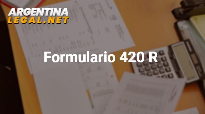 Conoce El Formulario 420 R Para La Declaración De Aduanas En Argentina