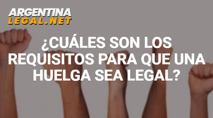 ¿Cuáles Son Los Requisitos Para Que Una Huelga Sea Legal?