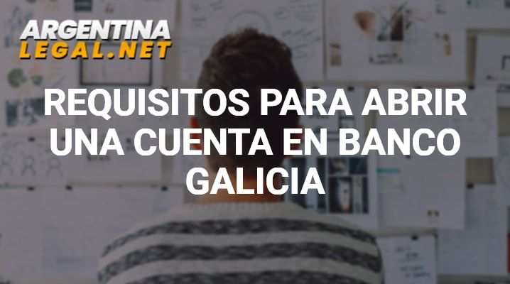 Conoce Los Requisitos Para Abrir Una Cuenta En Banco Galicia