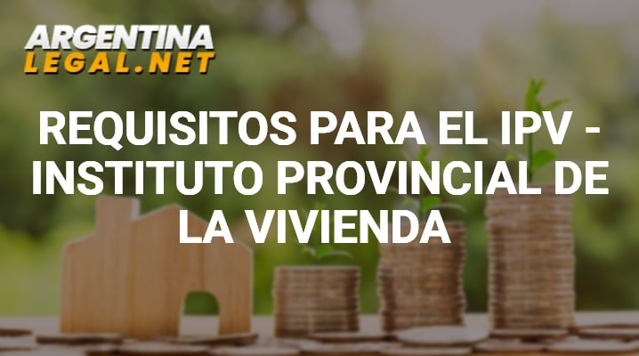 Requisitos Para El IPV – Instituto Provincial De La Vivienda En Argentina