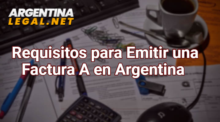 Requisitos para Emitir una Factura A en Argentina