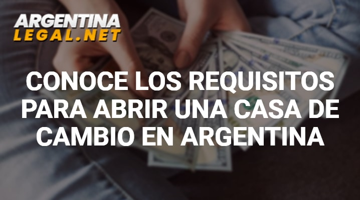 Conoce Los Requisitos Para Abrir Una Casa De Cambio En Argentina