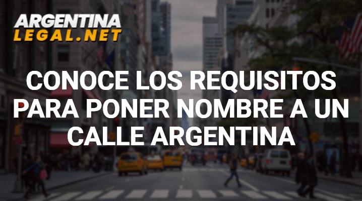 Conoce los Requisitos Para Poner Nombre A Una Calle Argentina