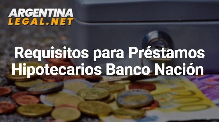 Requisitos para préstamos hipotecarios Banco Nación