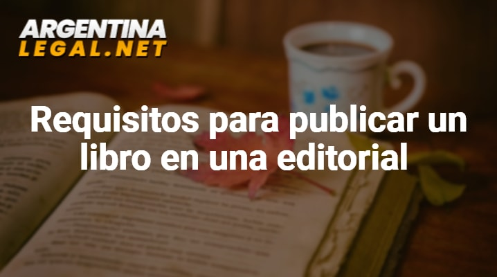 Conoce Los Requisitos Para Publicar Un Libro En Una Editorial