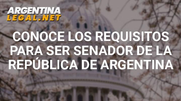 Conoce Los Requisitos Para Ser Senador De La República Argentina