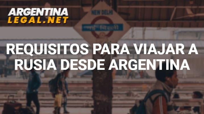 Conoce Los Requisitos Para Viajar A Rusia Desde Argentina