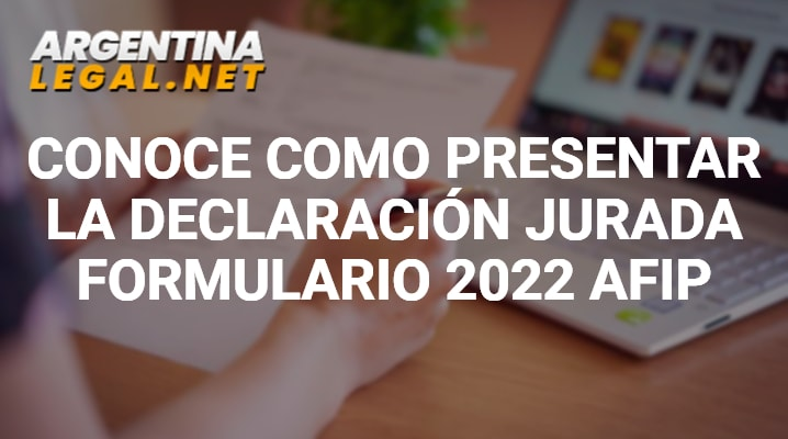 Conoce Como Presentar La Declaración Jurada- Formulario 2022 AFIP