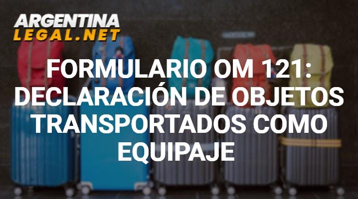 Formulario OM 121: Declaración De Objetos Transportados Como Equipaje