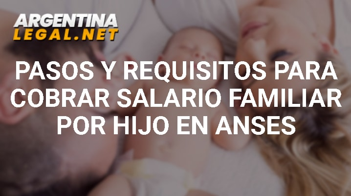 Pasos Y Requisitos Para Cobrar Salario Familiar Por Hijo En ANSES