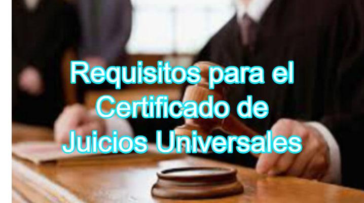 Requisitos para el certificado de juicios universales