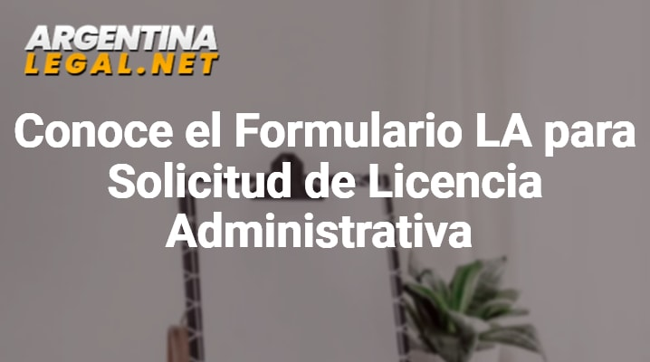 Conoce El Formulario LA Para Solicitud De Licencia Administrativa