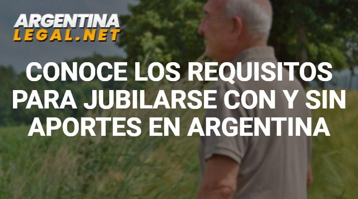 Conoce Los Requisitos Para Jubilarse Con Y Sin Aportes En Argentina