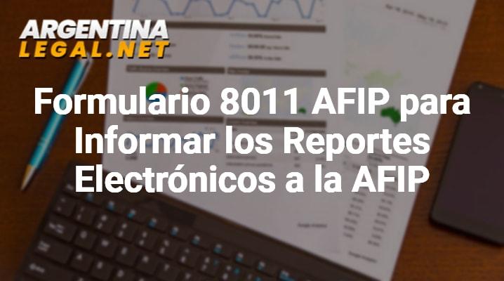 Formulario 8011 AFIP Para Informar Los Reportes Electrónicos A La AFIP