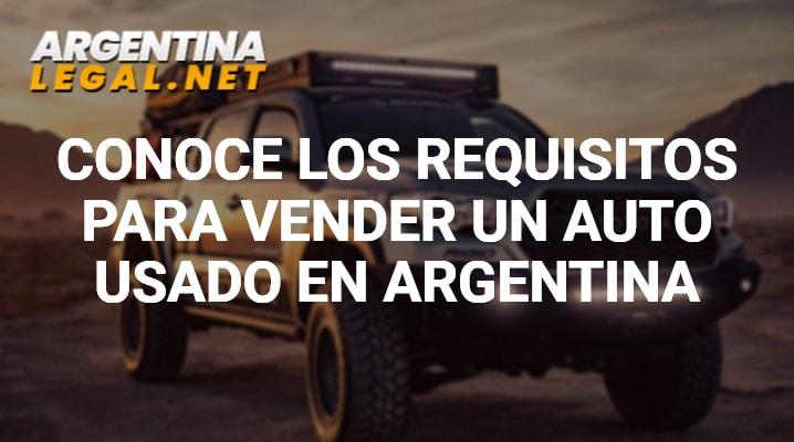 Conoce Los Requisitos Para Vender Un Auto Usado En Argentina