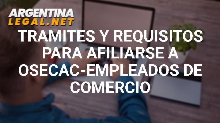 Trámites Y Requisitos Para Afiliarse A OSECAC-Empleados De Comercio
