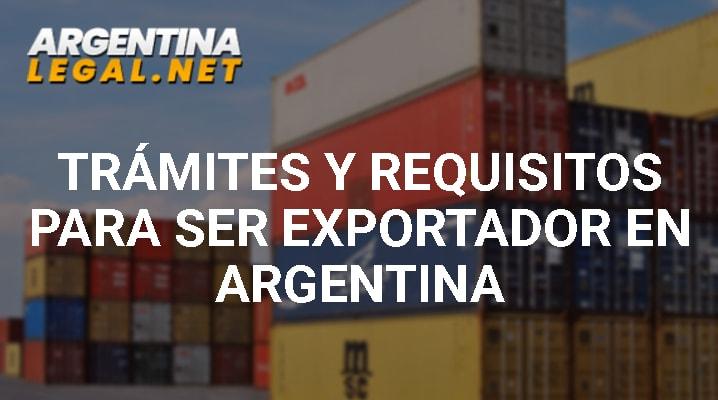 Requisitos para ser exportador en Argentina