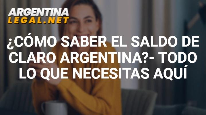 ¿Cómo Saber El Saldo De Claro Argentina? – Todo Lo Que Necesitas Aquí