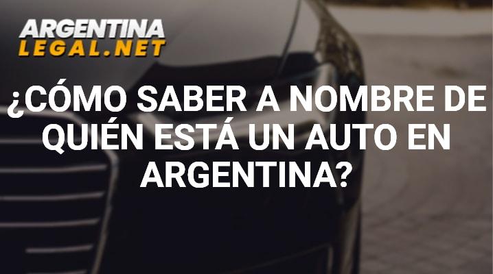 ¿Cómo Saber A Nombre De Quién Esta Un Auto En Argentina?