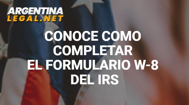 Conoce Como Completar El Formulario W-8 Del IRS