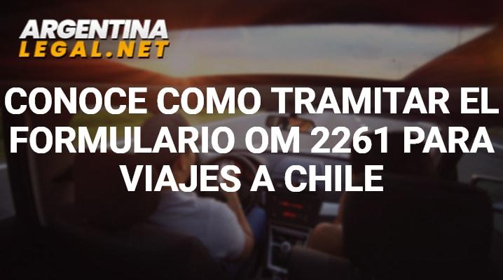 Conoce Como Tramitar El Formulario OM 2261 Para Viajes A Chile