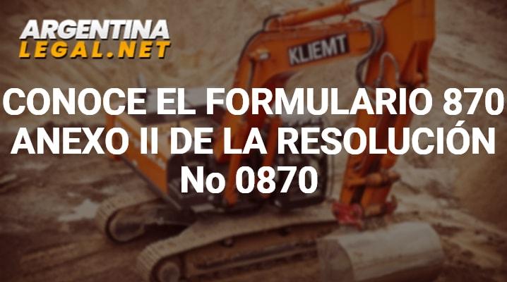 Conoce El Formulario 870 Anexo II De La Resolución No 0870