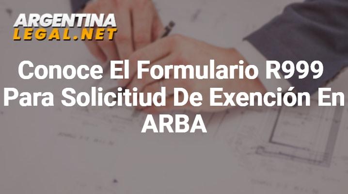 Conoce El Formulario R999 Para Solicitud De Exención En ARBA