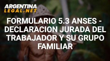 Formulario 5.3 ANSES – Declaración Jurada Del Trabajador Y Su Grupo Familiar
