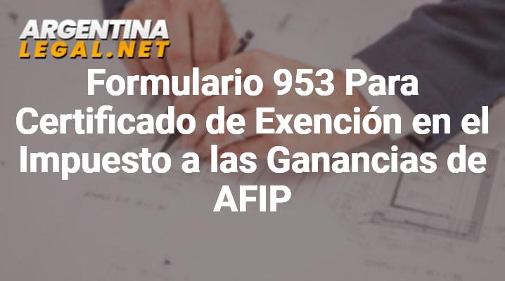 Formulario 953 Para Certificado De Exención En El Impuesto A Las Ganancias De AFIP