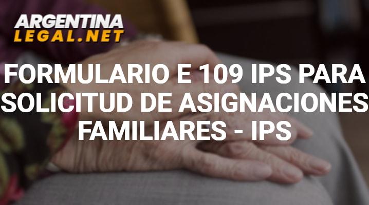 Formulario E 109 IPS Para Solicitud De Asignaciones Familiares – IPS