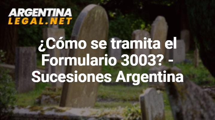 ¿Cómo Se Tramita El Formulario 3003? – Sucesiones Argentina