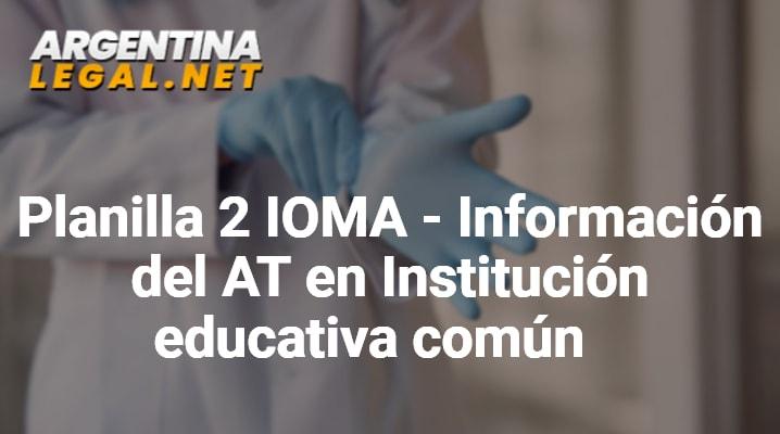 Planilla 2 IOMA – Información Del AT En Institución Educativa Común